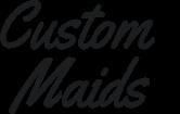 Custom Maids